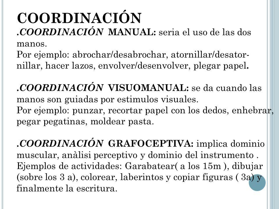 COORDINACIÓN .COORDINACIÓN MANUAL: seria el uso de las dos manos.
