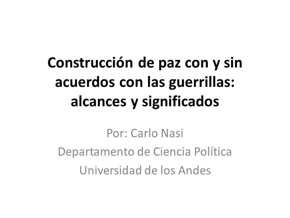 Construcción de paz con y sin acuerdos con las guerrillas: alcances y significados
