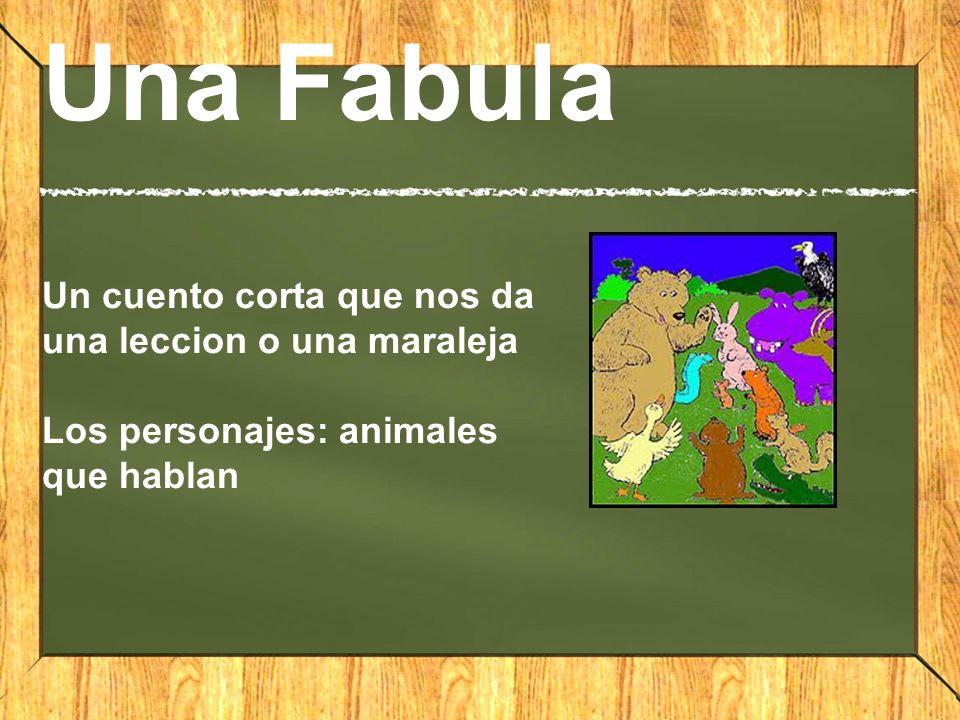 Una Fabula Un cuento corta que nos da una leccion o una maraleja Los personajes: animales que hablan