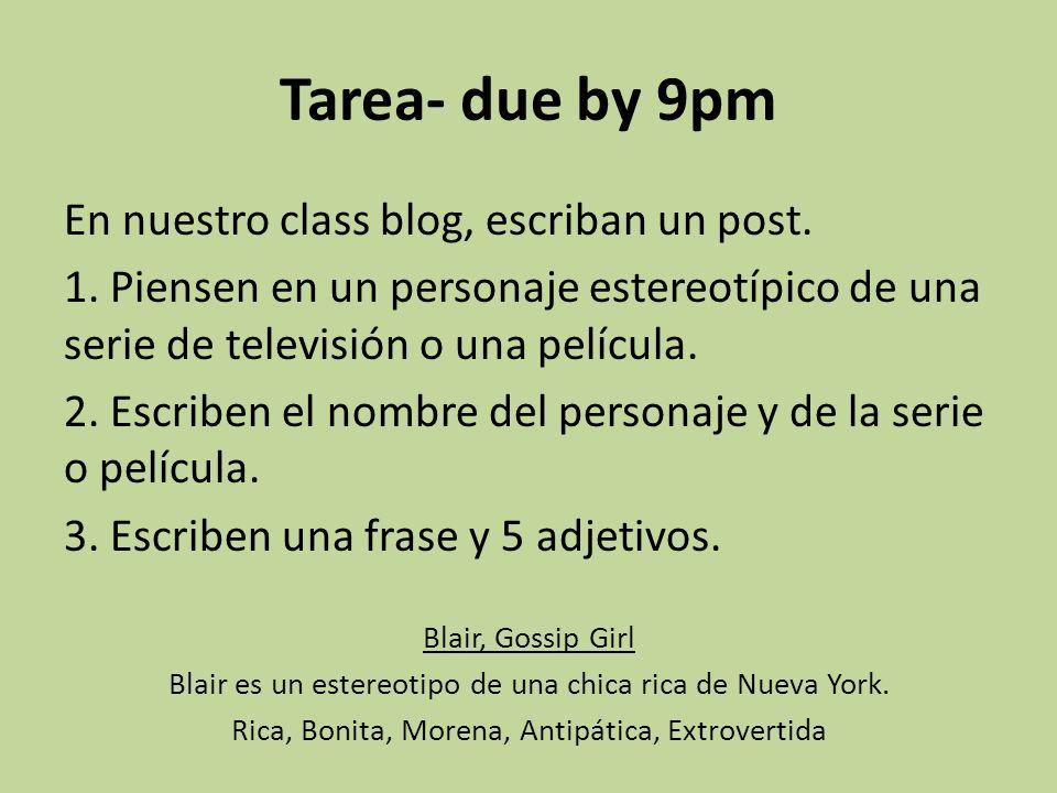 Tarea- due by 9pm En nuestro class blog, escriban un post.