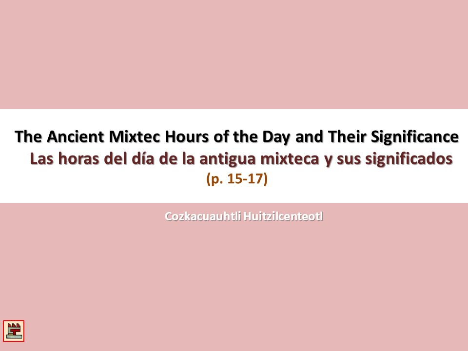 The Ancient Mixtec Hours of the Day and Their Significance Las horas del día de la antigua mixteca y sus significados (p. 15-17)
