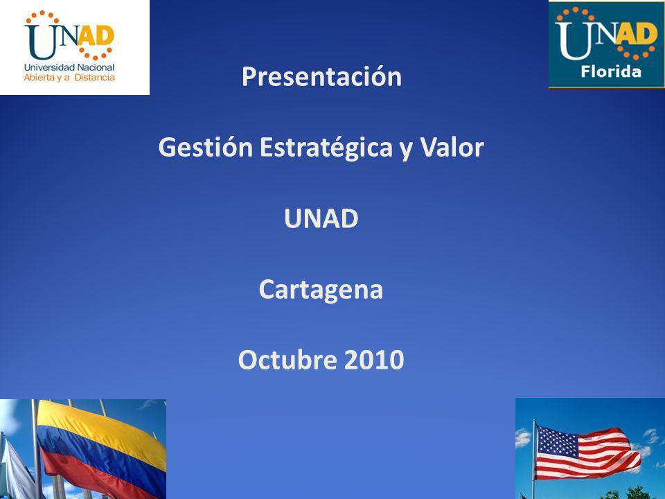 Presentación Gestión Estratégica y Valor UNAD Cartagena Octubre 2010