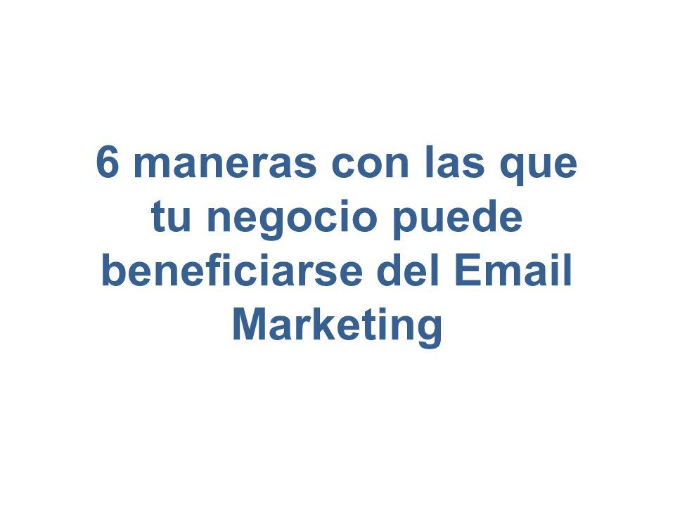 6 maneras con las que tu negocio puede beneficiarse del Email Marketing