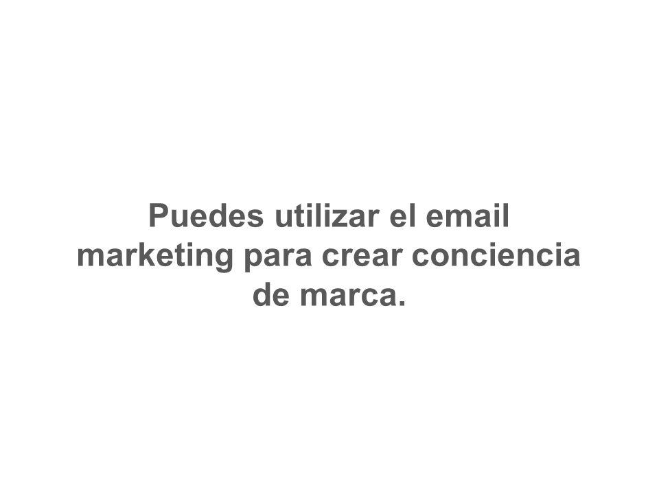 Puedes utilizar el email marketing para crear conciencia de marca.