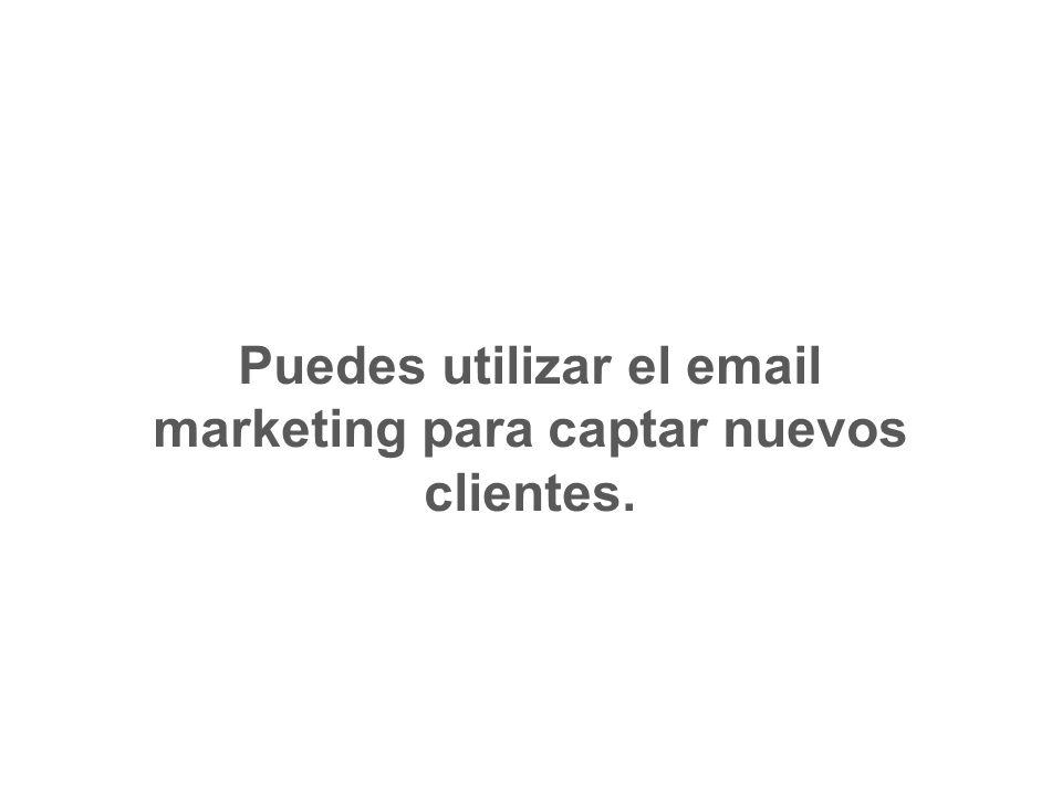 Puedes utilizar el email marketing para captar nuevos clientes.