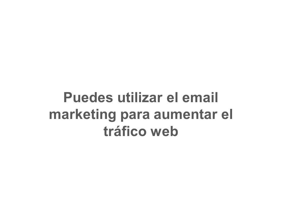 Puedes utilizar el email marketing para aumentar el tráfico web