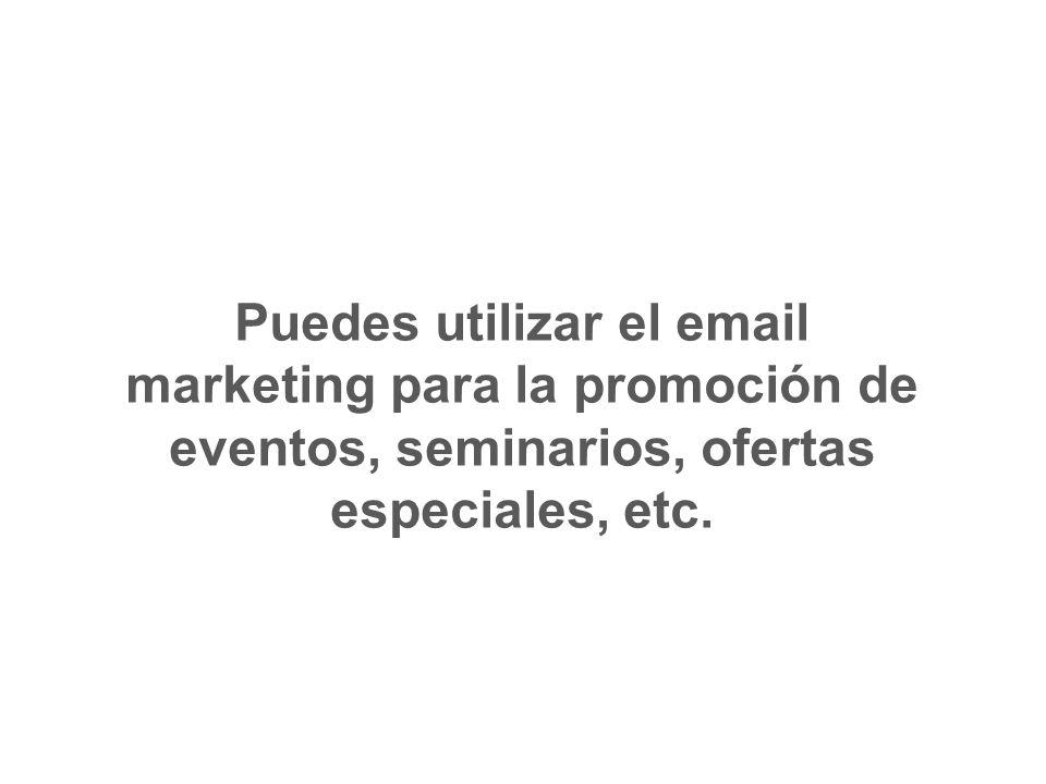 Puedes utilizar el email marketing para la promoción de eventos, seminarios, ofertas especiales, etc.