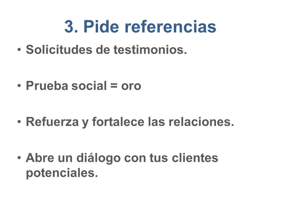 3. Pide referencias Solicitudes de testimonios. Prueba social = oro