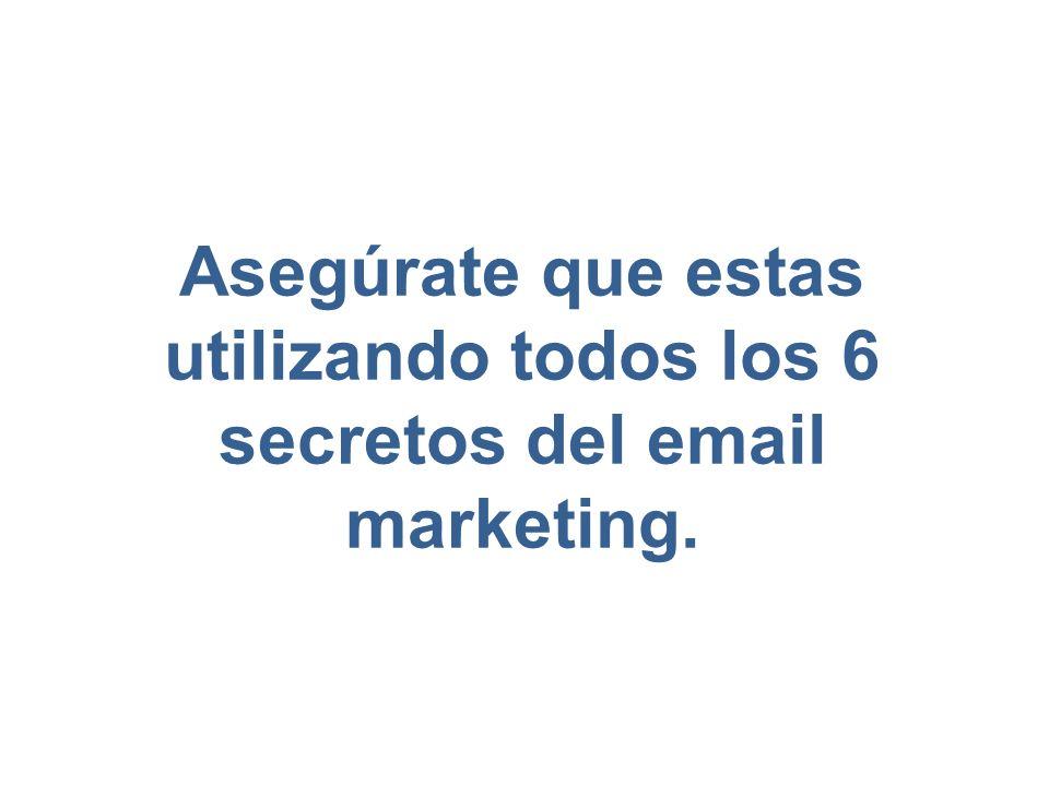 Asegúrate que estas utilizando todos los 6 secretos del email marketing.