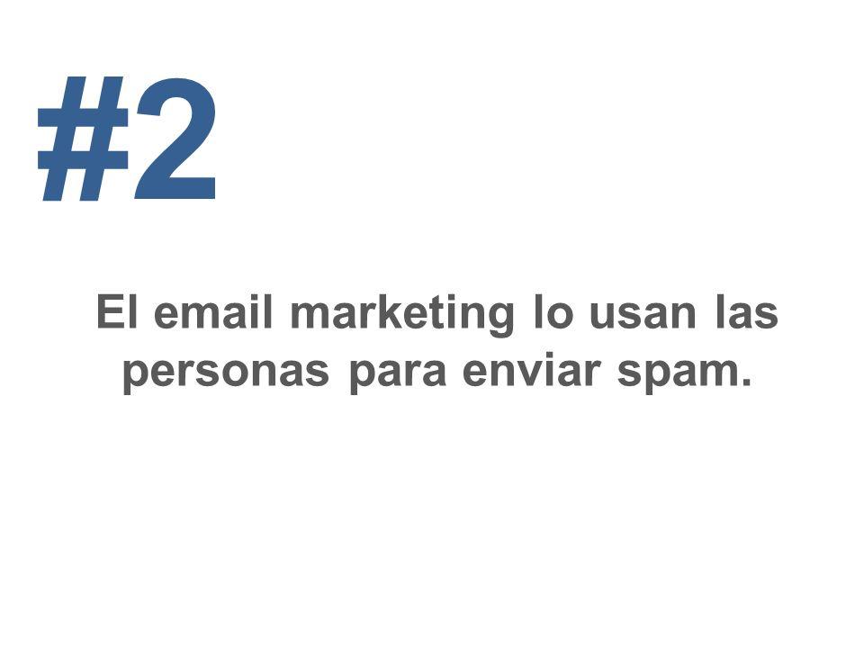 El email marketing lo usan las personas para enviar spam.