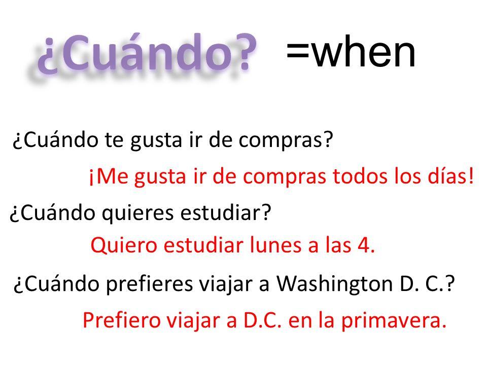 ¿Cuándo =when ¿Cuándo te gusta ir de compras