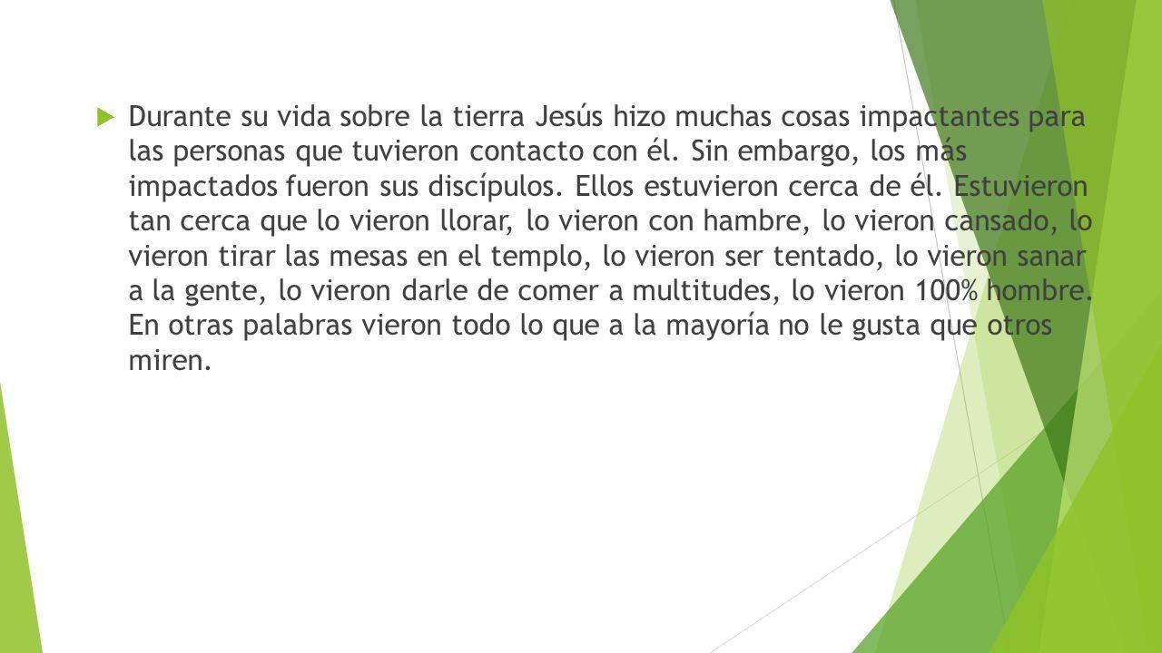 Durante su vida sobre la tierra Jesús hizo muchas cosas impactantes para las personas que tuvieron contacto con él.