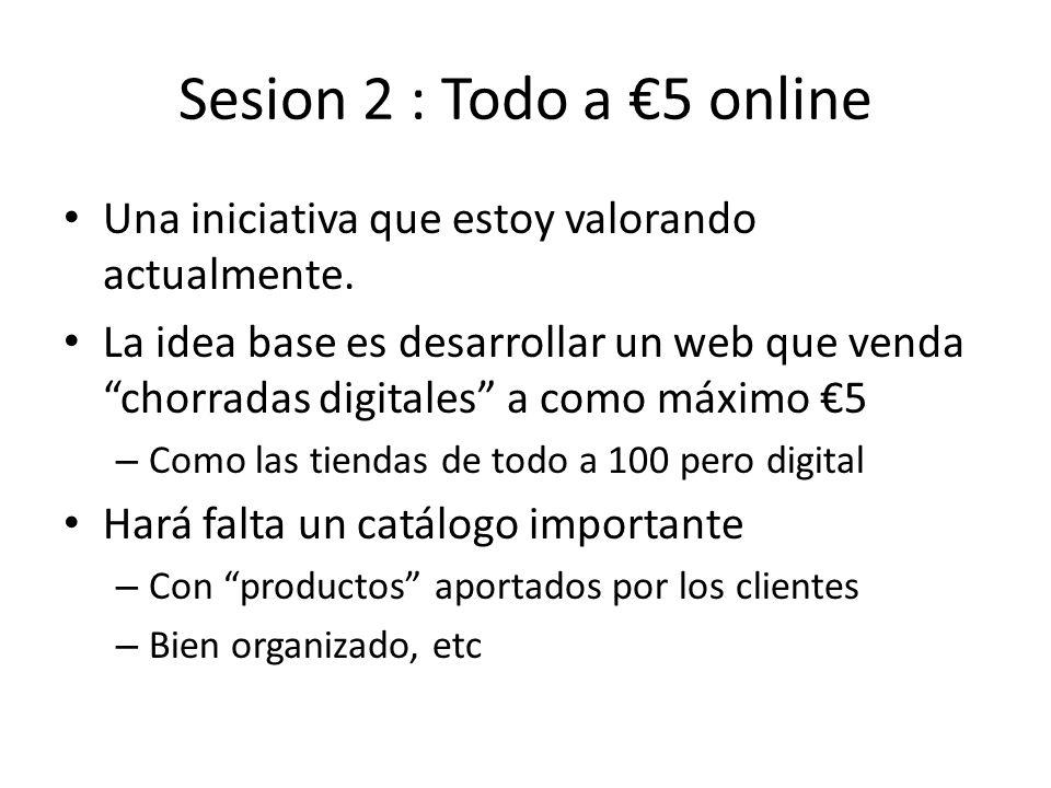 Sesion 2 : Todo a €5 online Una iniciativa que estoy valorando actualmente.
