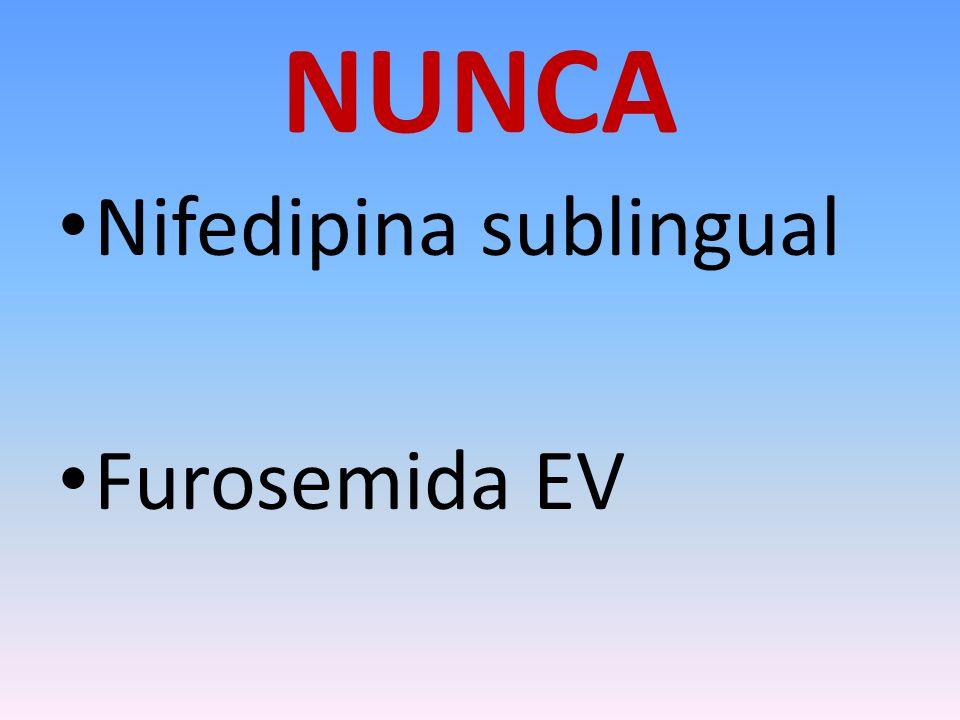 NUNCA Nifedipina sublingual Furosemida EV