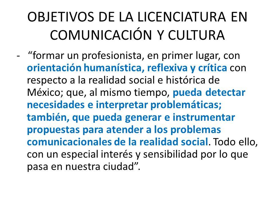 OBJETIVOS DE LA LICENCIATURA EN COMUNICACIÓN Y CULTURA