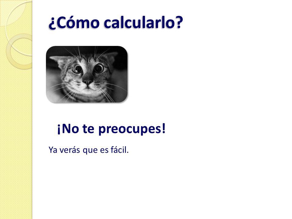 ¿Cómo calcularlo ¡No te preocupes! Ya verás que es fácil.