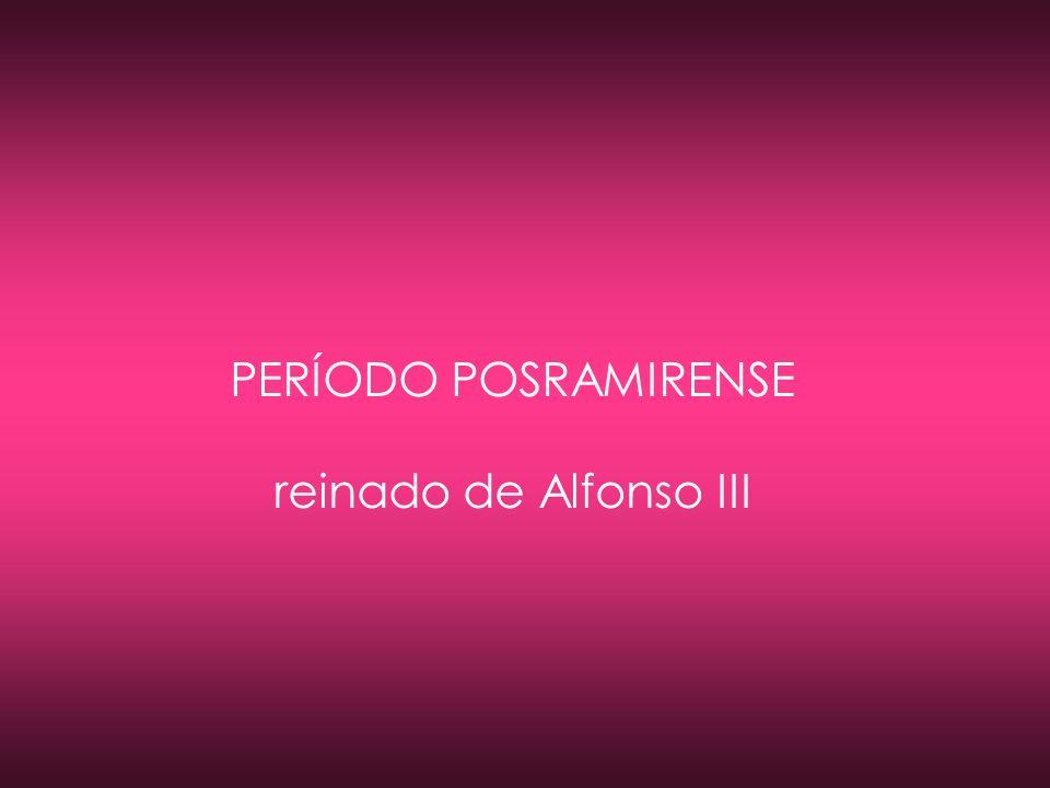 PERÍODO POSRAMIRENSE reinado de Alfonso III