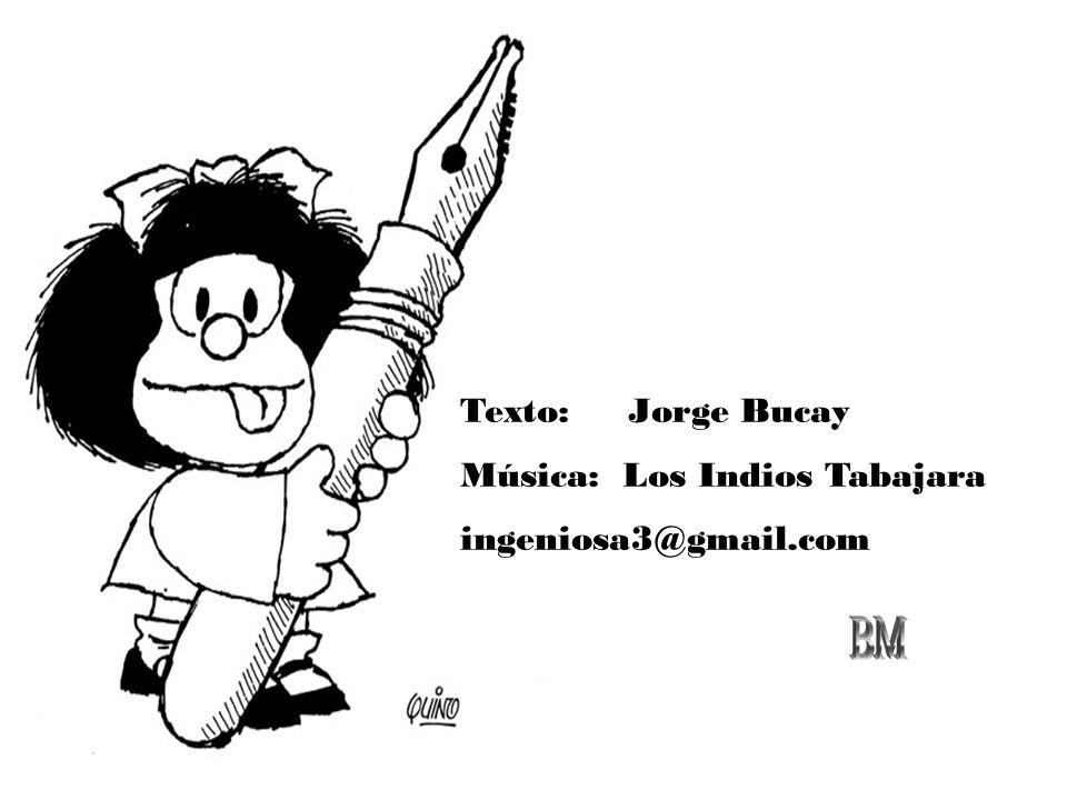 Texto: Jorge Bucay Música: Los Indios Tabajara ingeniosa3@gmail.com BM
