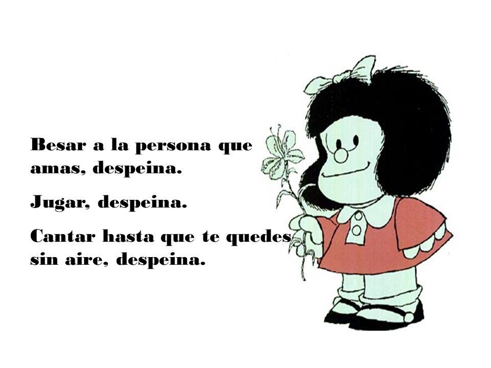Besar a la persona que amas, despeina.
