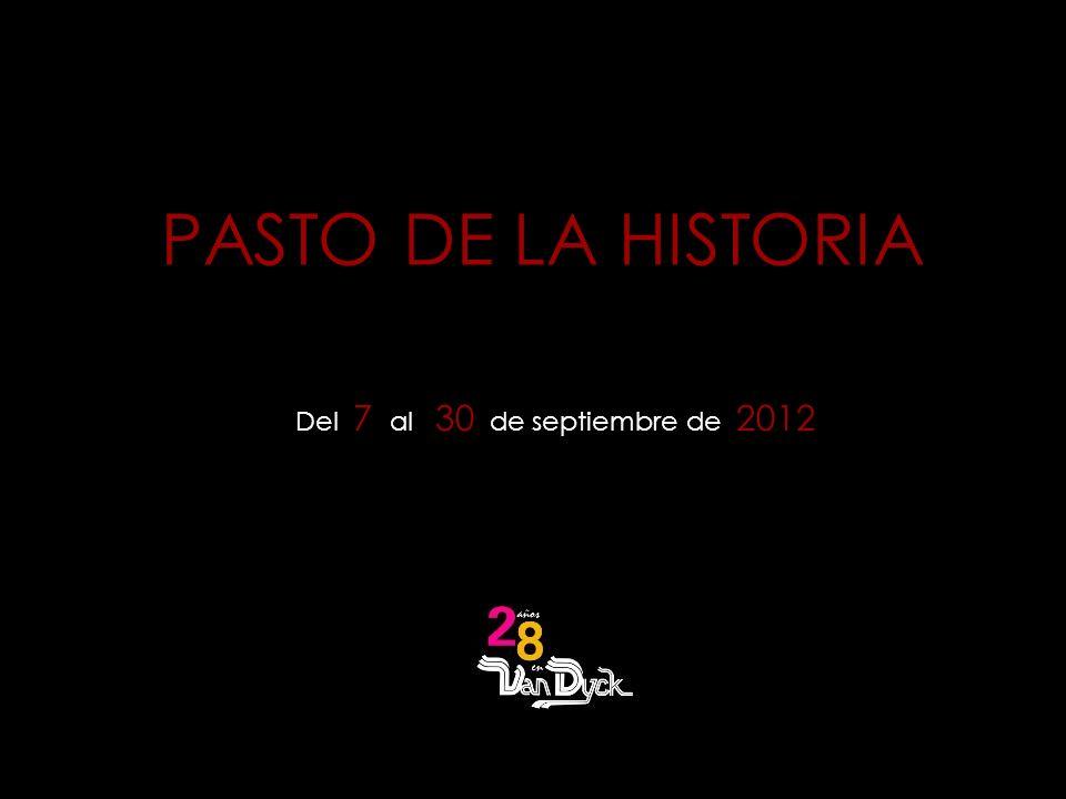 PASTO DE LA HISTORIA Del 7 al 30 de septiembre de 2012