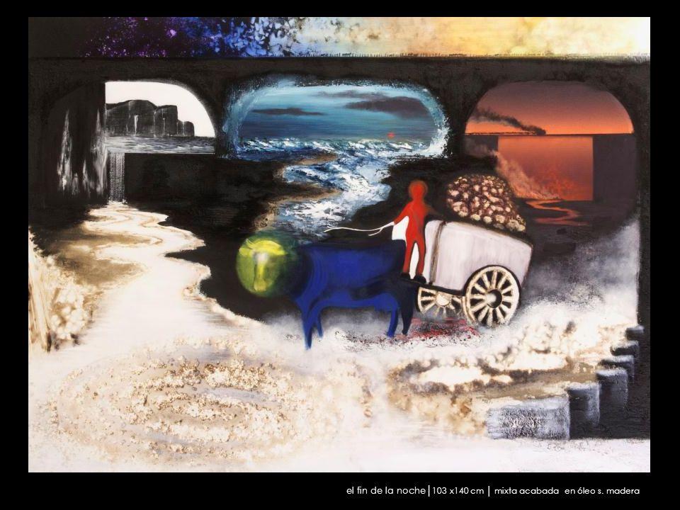 el fin de la noche│103 x140 cm │ mixta acabada en óleo s. madera