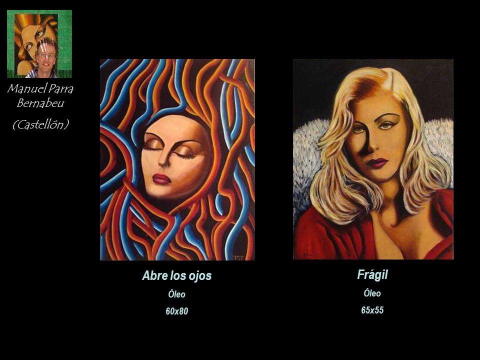 Abre los ojos Frágil Manuel Parra Bernabeu (Castellón) Óleo 60x80