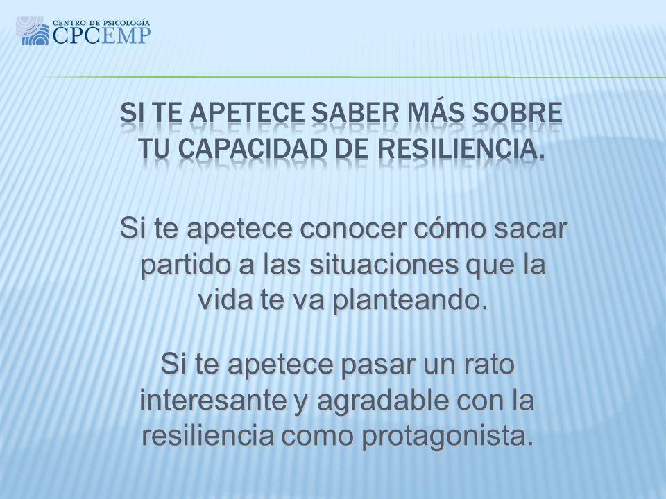 Si te apetece saber más sobre tu capacidad de resiliencia.