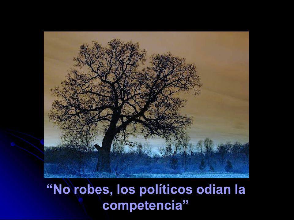 No robes, los políticos odian la competencia