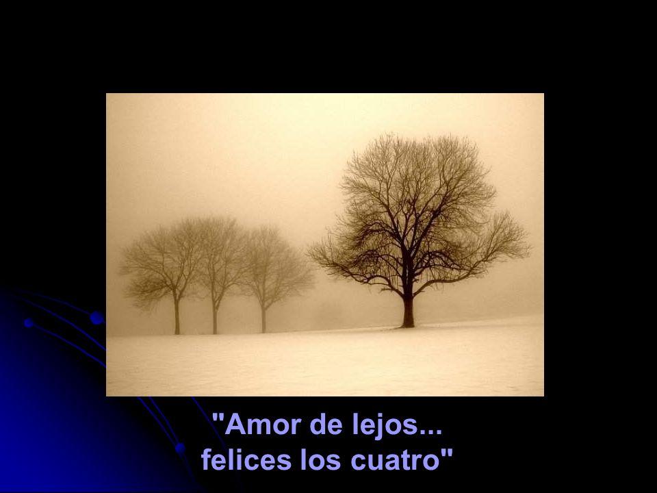 Amor de lejos... felices los cuatro
