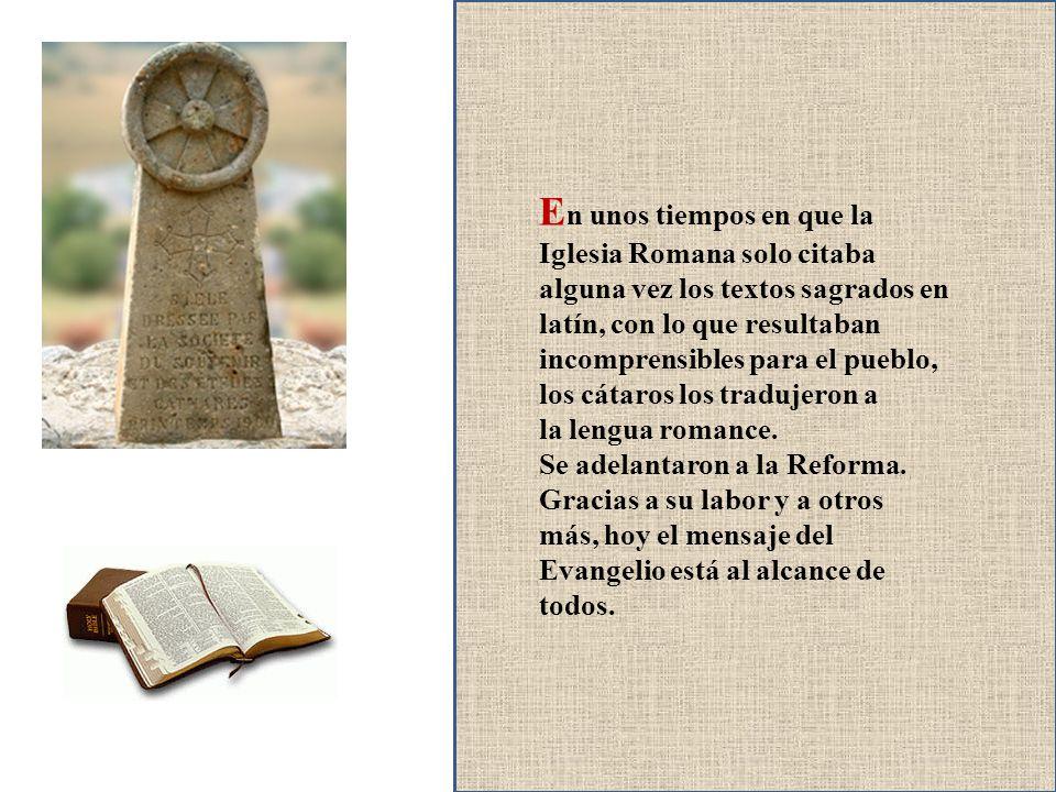 En unos tiempos en que la Iglesia Romana solo citaba alguna vez los textos sagrados en latín, con lo que resultaban incomprensibles para el pueblo, los cátaros los tradujeron a