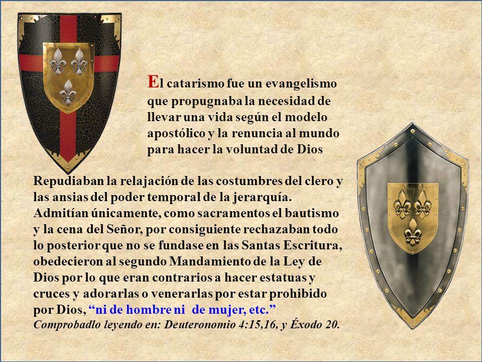 El catarismo fue un evangelismo que propugnaba la necesidad de llevar una vida según el modelo apostólico y la renuncia al mundo para hacer la voluntad de Dios