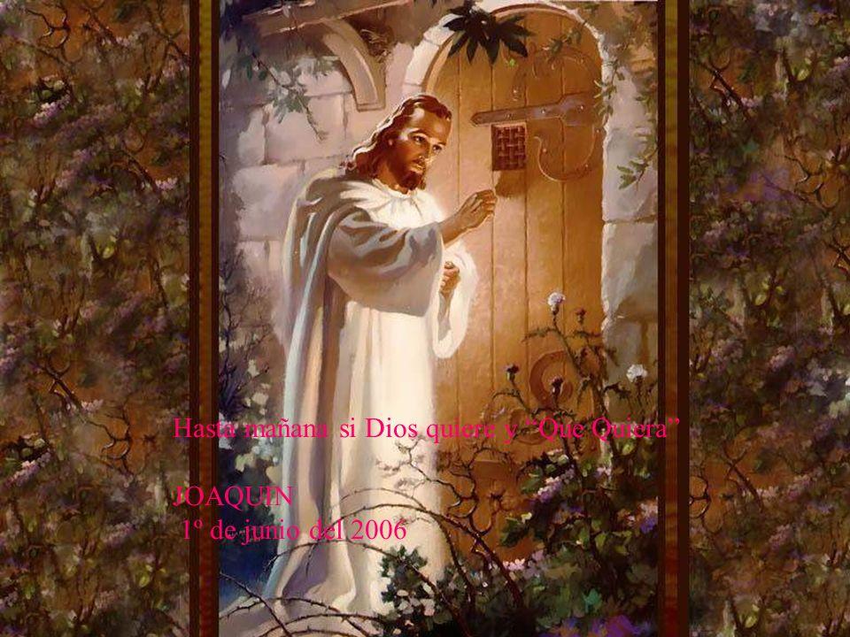 Hasta mañana si Dios quiere y Que Quiera JOAQUIN 1º de junio del 2006