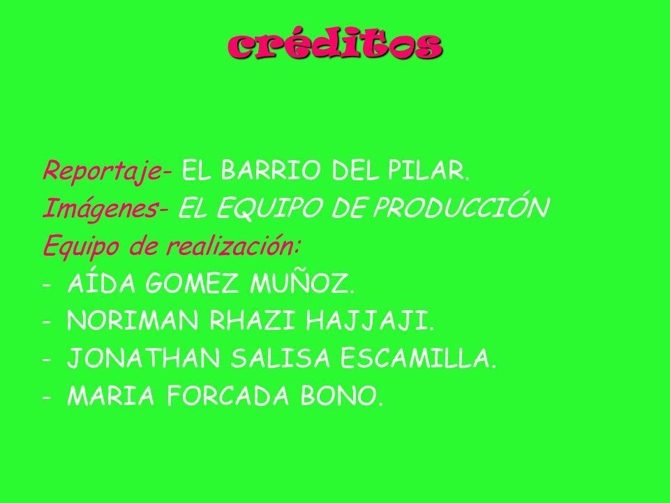 créditos Reportaje- EL BARRIO DEL PILAR.