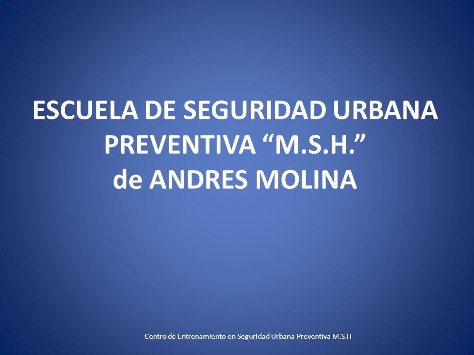 ESCUELA DE SEGURIDAD URBANA PREVENTIVA M.S.H. de ANDRES MOLINA