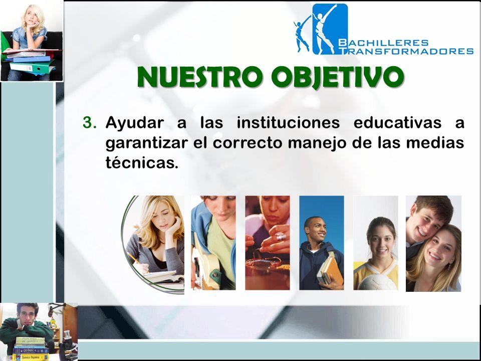 NUESTRO OBJETIVO Ayudar a las instituciones educativas a garantizar el correcto manejo de las medias técnicas.