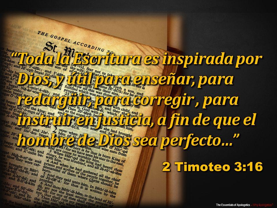 Toda la Escritura es inspirada por Dios, y útil para enseñar, para redargüir, para corregir , para instruir en justicia, a fin de que el hombre de Dios sea perfecto…