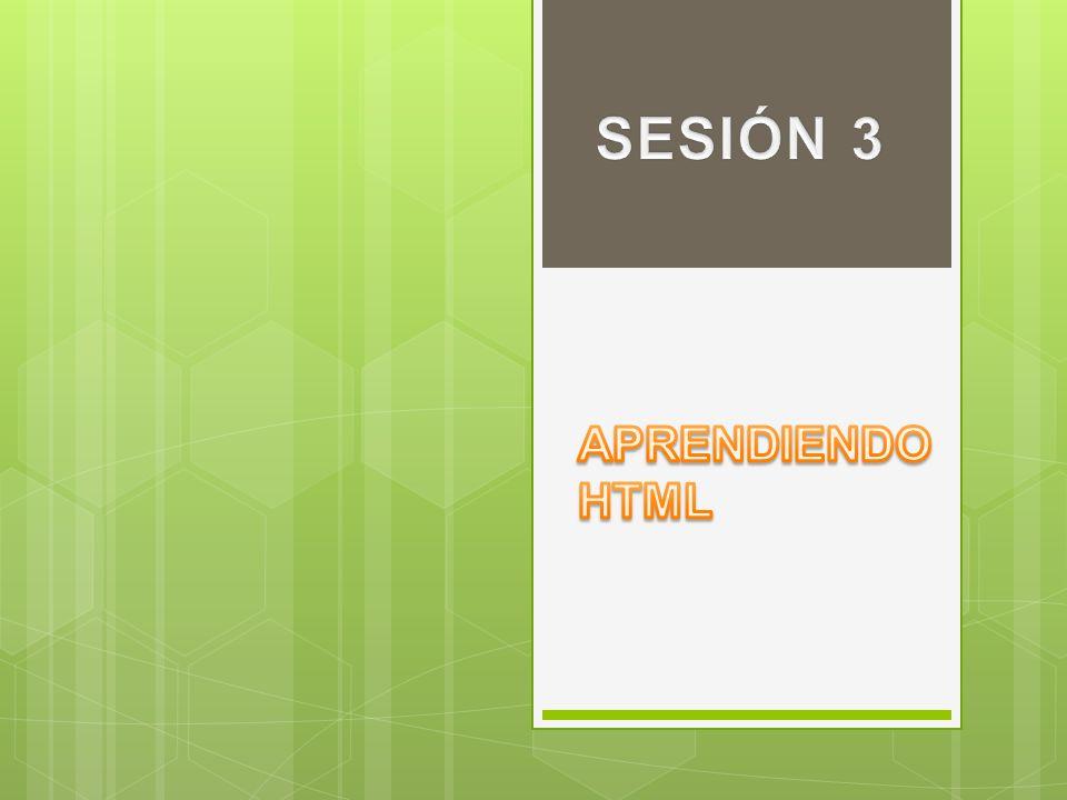 SESIÓN 3 APRENDIENDO HTML