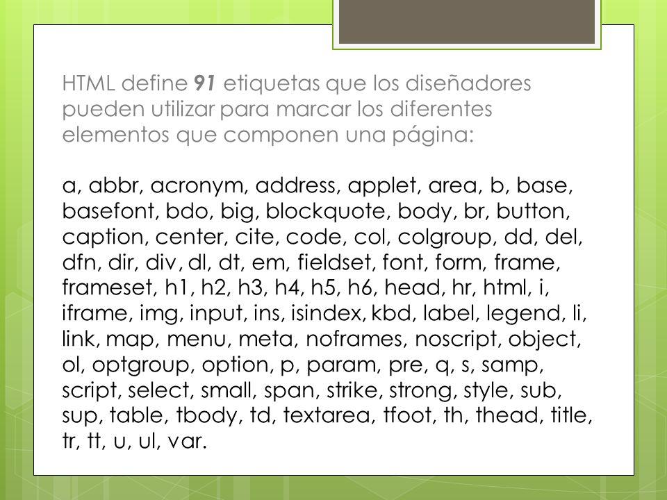 HTML define 91 etiquetas que los diseñadores pueden utilizar para marcar los diferentes elementos que componen una página: