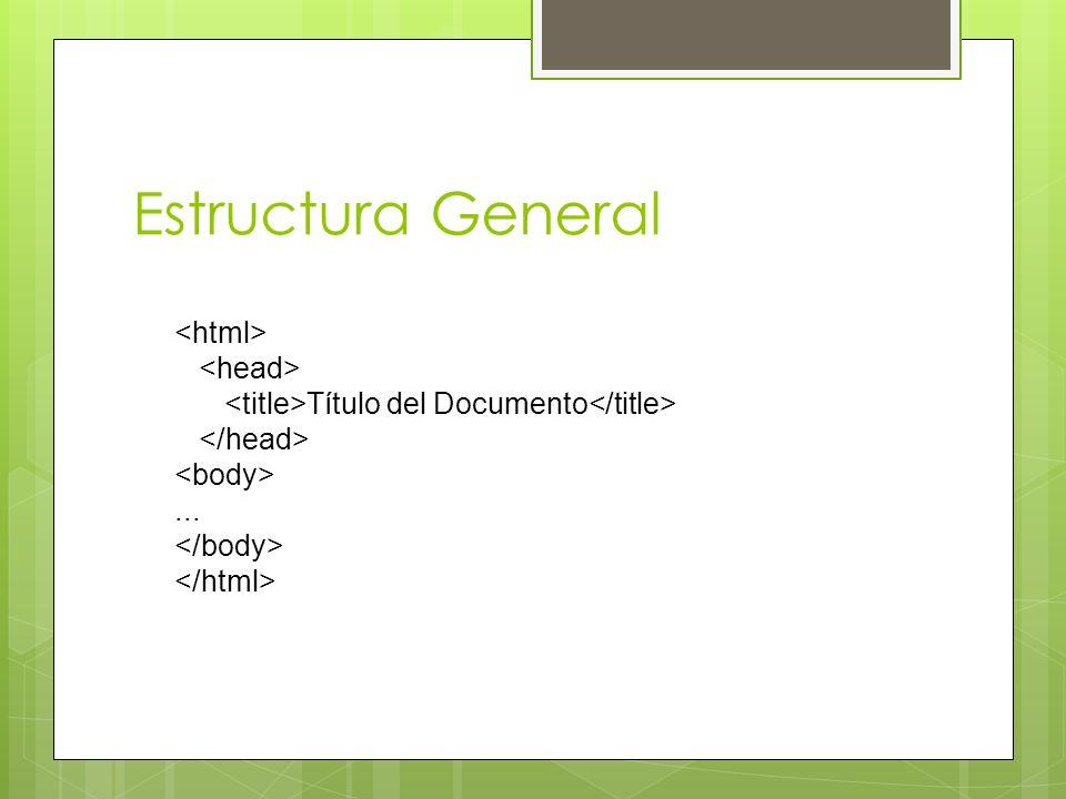 Estructura General <html> <head>