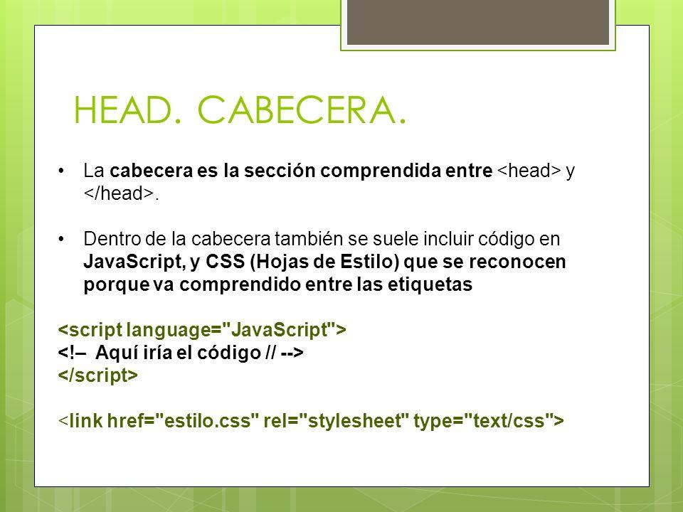 HEAD. CABECERA. La cabecera es la sección comprendida entre <head> y </head>.