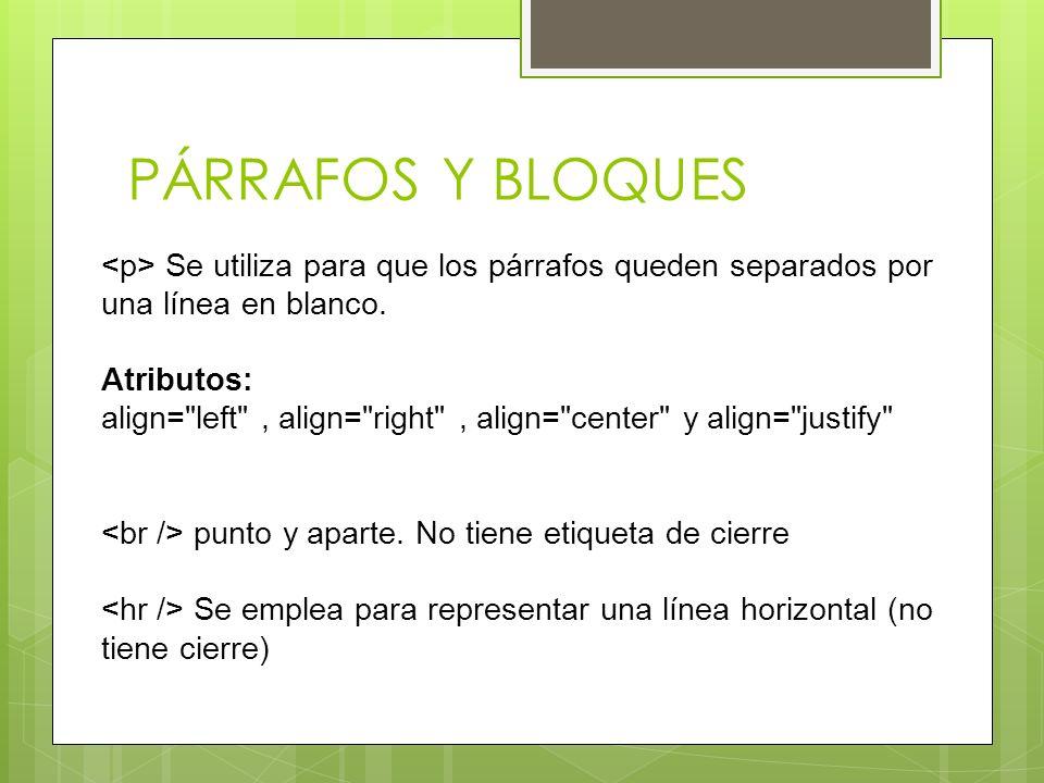 PÁRRAFOS Y BLOQUES <p> Se utiliza para que los párrafos queden separados por una línea en blanco. Atributos: