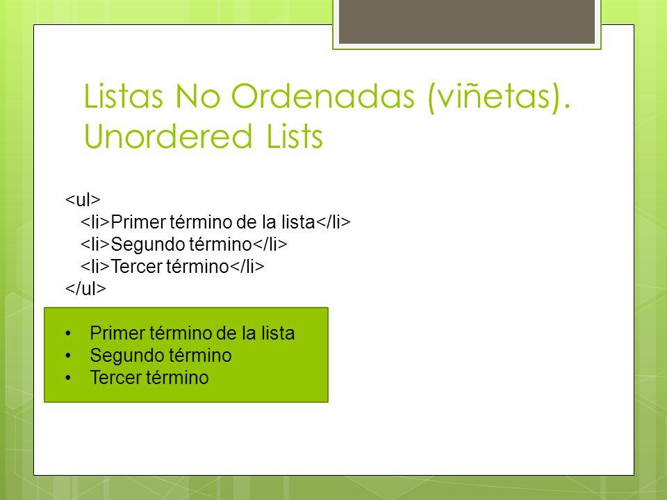 Listas No Ordenadas (viñetas). Unordered Lists