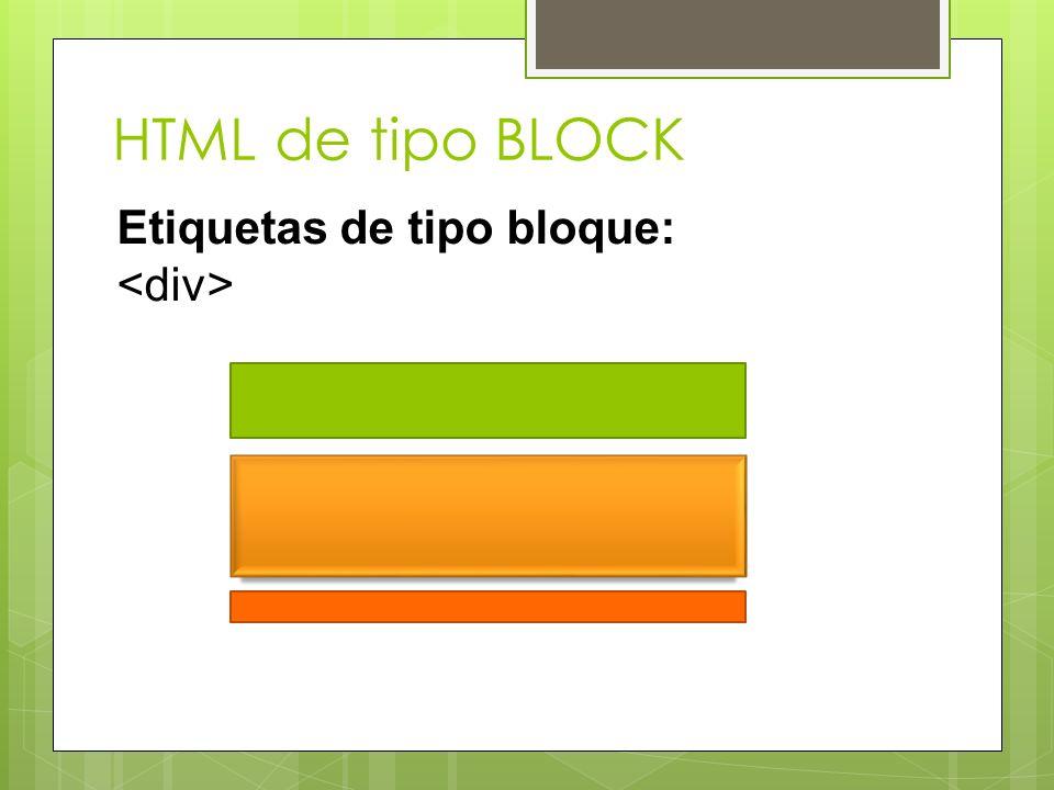 HTML de tipo BLOCK Etiquetas de tipo bloque: <div>
