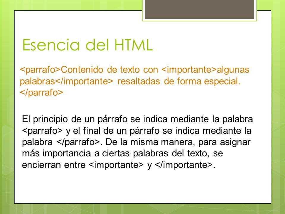 Esencia del HTML <parrafo>Contenido de texto con <importante>algunas palabras</importante> resaltadas de forma especial.