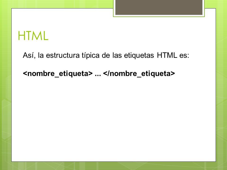 HTML Así, la estructura típica de las etiquetas HTML es: