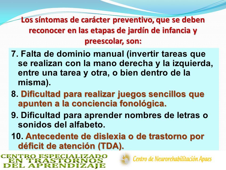 Los síntomas de carácter preventivo, que se deben reconocer en las etapas de jardín de infancia y preescolar, son: