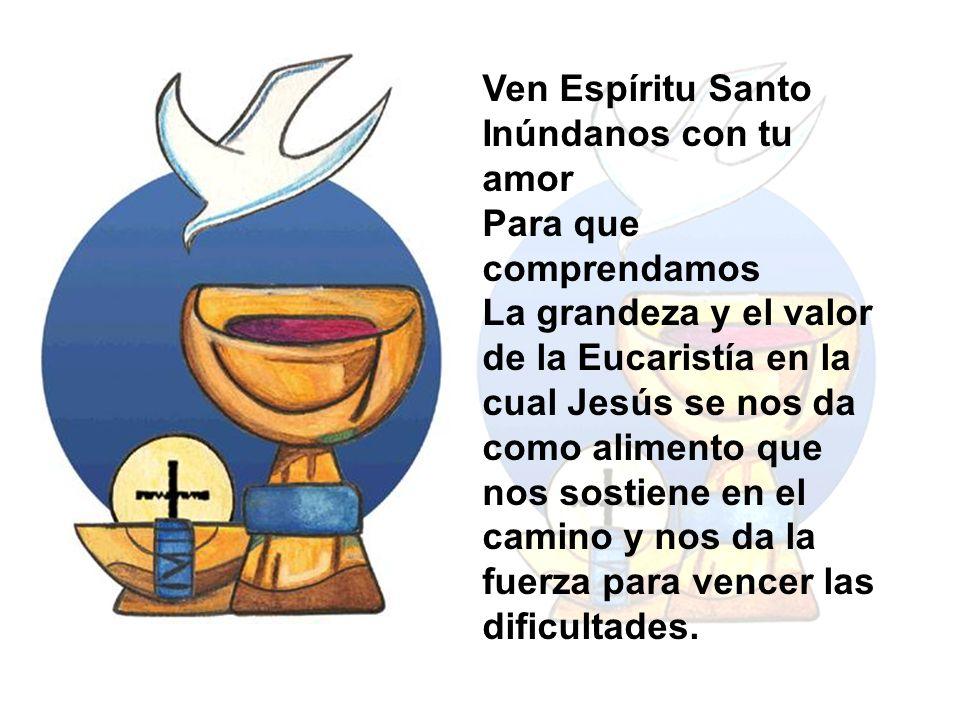Ven Espíritu Santo Inúndanos con tu amor. Para que comprendamos.