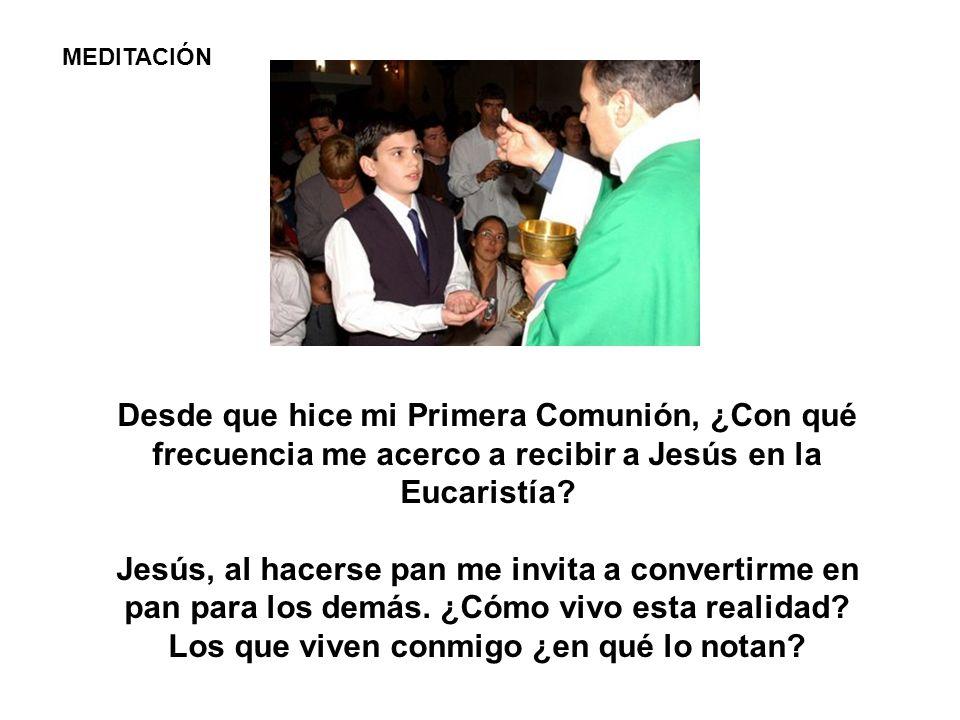MEDITACIÓN Desde que hice mi Primera Comunión, ¿Con qué frecuencia me acerco a recibir a Jesús en la Eucaristía