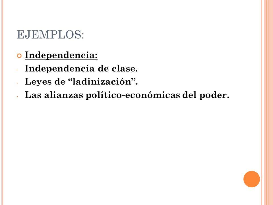 EJEMPLOS: Independencia: Independencia de clase.