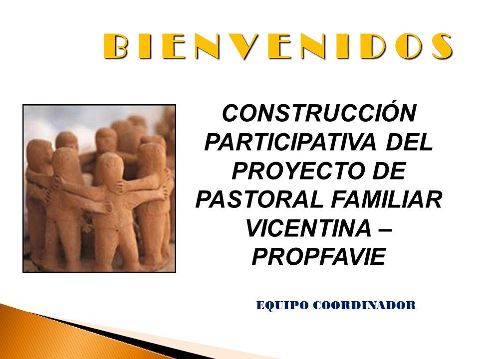 B I E N V E N I D O S CONSTRUCCIÓN PARTICIPATIVA DEL PROYECTO DE PASTORAL FAMILIAR VICENTINA – PROPFAVIE.
